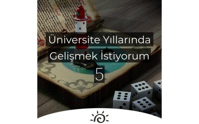 Üniversite Yıllarında Gelişmek İstiyorum | 5