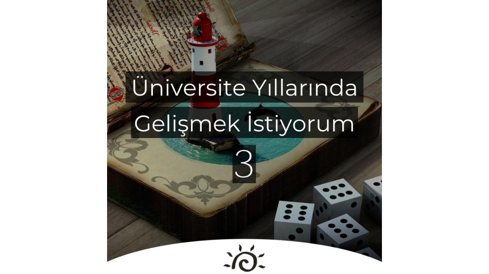 Üniversite Yıllarında Gelişmek İstiyorum | 3